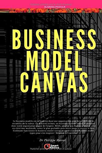 Business Model Canvas: Construire son business modèles en s'inspirant des grands business modèles standards