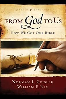 From God To Us Revised and Expanded: How We Got Our Bible by [Norman L Geisler, William E. Nix]