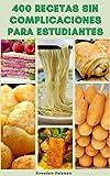 400 Recetas Sin Complicaciones Para Estudiantes : Libro De Cocina De La Universidad - Planificación De Comidas - Recetas Para El Desayuno, El Almuerzo, Vegetariano, Postres, Microondas, Comida