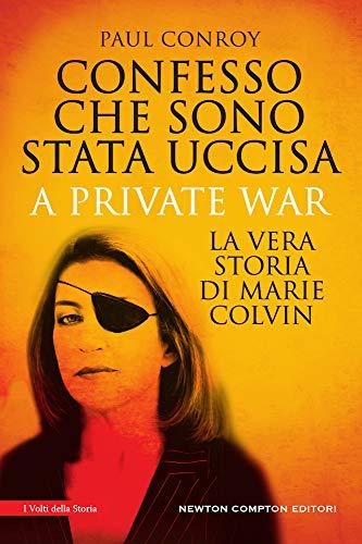 Confesso che sono stata uccisa. A private war. La vera storia di Marie Colvin