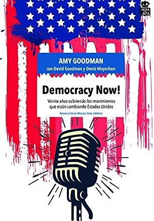 Democracy now! : veinte años cubriendo los movimientos que están cambiando Estados Unidos