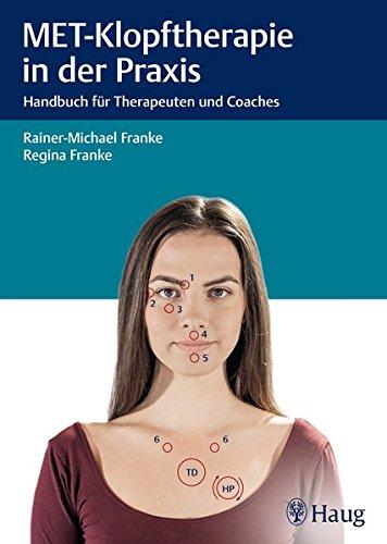 MET-Klopftherapie in der Praxis: Handbuch für Therapeuten und Coaches