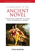 A Companion to the Ancient Novel (Blackwell Companions to the Ancient World)