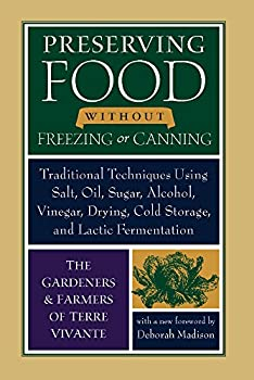 Paperback Preserving Food without Freezing or Canning: Traditional Techniques Using Salt, Oil, Sugar, Alcohol, Vinegar, Drying, Cold Storage, and Lactic Fermentation Book