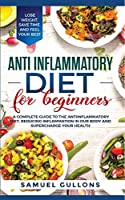 Anti Inflammatory Diet: A Complete Guide to The Anti-Inflammatory Diet, Reducing Inflammation in Our Body and Supercharge Your Health. Lose Weight, Save Time, and Feel Your Best