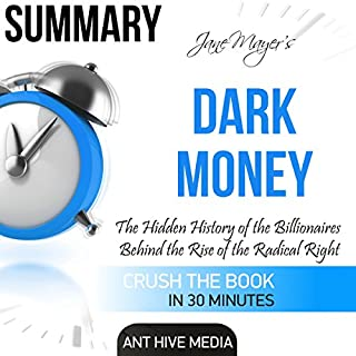 Summary of Jane Mayer's Dark Money: The Hidden History of the Billionaires Behind the Rise of the Radical Right audiobook cover art