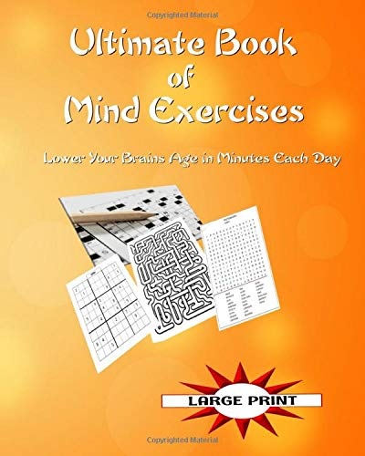 Ultimate Book of Mind Exercises: Lower Your Brains Age in Minutes Each Day