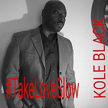 #TakeLoveSlow