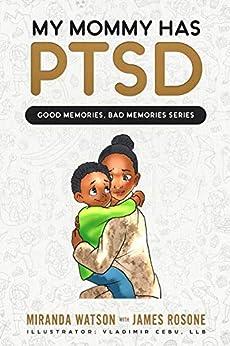 My Mommy has PTSD (Good Memories, Bad Memories Series) by [Miranda Watson, James Rosone, Vladimir Cebu LLB]