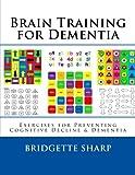 Brain Training for Dementia: Exercises for Preventing Cognitive...