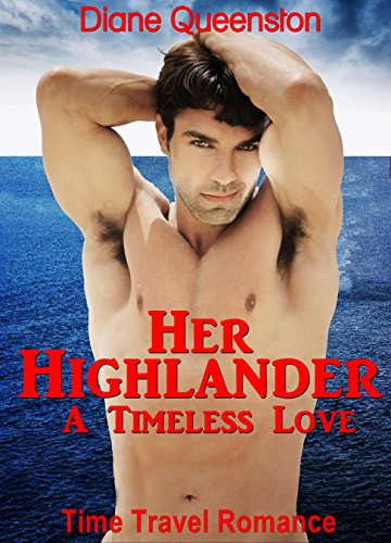 Time Travel Romance: Her Highlander: A Timeless Love (Historical Time Travel Romance) (New Adult Comedy Romance Short Stories)