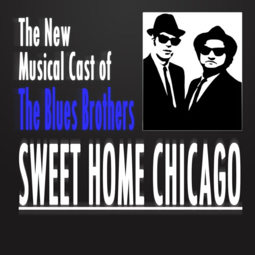 Sweet Home Chicago - New Music Soundtrack From The Blues Brothers