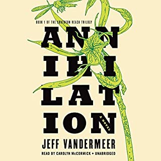 Annihilation     The Southern Reach Trilogy, Book 1              Written by:                                                                                                                                 Jeff VanderMeer                               Narrated by:                                                                                                                                 Carolyn McCormick                      Length: 6 hrs     188 ratings     Overall 3.9