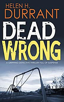 DEAD WRONG a gripping detective thriller full of suspense (Calladine & Bayliss Mystery Book 1) by [HELEN H. DURRANT]