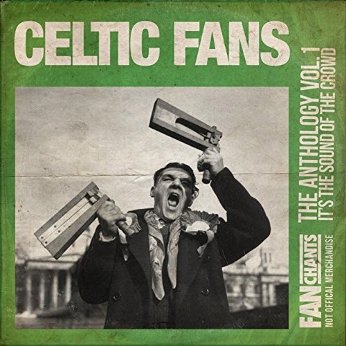 Celtic Fans Anthology I (The Bhoys Football Songs) 2nd Edition