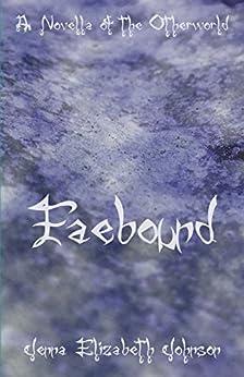 Faebound: A Novella of the Otherworld (The Otherworld Series Book 10) by [Jenna Elizabeth Johnson, Monica Castagnasso]