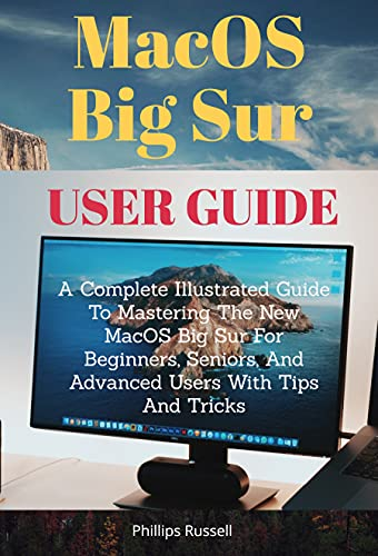MacOS Big Sur User Guide:A Complete Illustrated Guide To Mastering The New MacOS Big Sur For Beginners, Seniors, And Advanced Users With Tips And Tricks (English Edition)