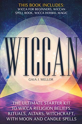 Wiccan: the Ultimate Starter Kit to Wicca Religion Beliefs, Rituals, Altars, Witchcraft, with Moon and Candle Spells (This book includes: Wicca for Beginners, Wiccan Spell Book, Wicca Herbal Magic)