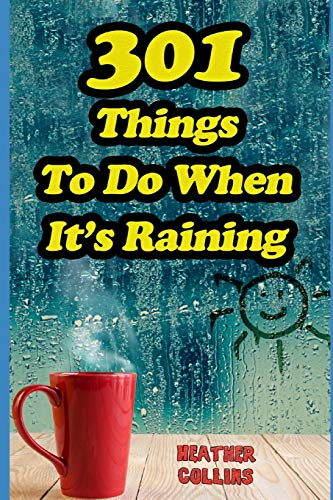 301 Things to do When It's Raining: Activities and Games to Keep You Busy When You're Stuck Inside