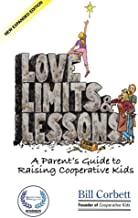 Love, Limits, & Lessons: Expanded Edition: A Parent's Guide to Raising Cooperative Kids