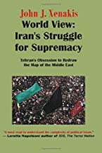 World View: Iran's Struggle for Supremacy: Tehran's Obsession to Redraw the Map of the Middle East (Generational Theory Book Series)