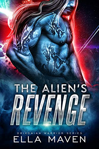 The Alien's Revenge: A SciFi Alien Warrior Romance (Drixonian Warriors Book 4)