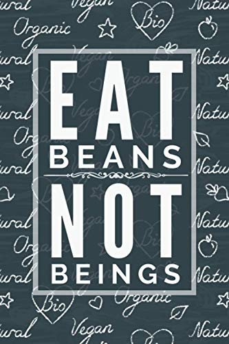 Eat Beans, Not Beings - Vegan Notebook: Funny Black & White Edition...
