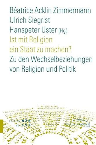 Ist Mit Religion Ein Staat Zu Machen?: Zu Den Wechselbeziehungen Von Religion Und Politik (Reihe