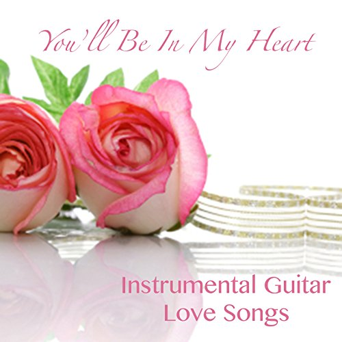You'll Be in My Heart: Instrumental Guitar Love Songs
