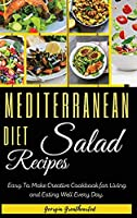 Mediterranean Diet Salad Recipes: Easy to Make Creative Cookbook for Living and Eating Well Every Day. 50 Recipes with Images (2021)