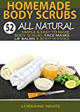 Homemade Body Scrubs : 52 All Natural, Simple & Easy To Make Body...