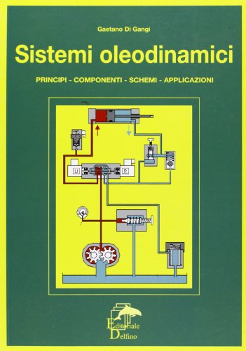Sistemi oleodinamici. Principi, componenti, schemi, applicazioni