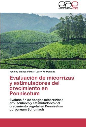 Evaluación de micorrizas y estimuladores del crecimiento en Pennisetum: Evaluación de hongos micorrízicos arbusculares y estimuladores del crecimiento vegetal en Pennisetum purpureum Schumach