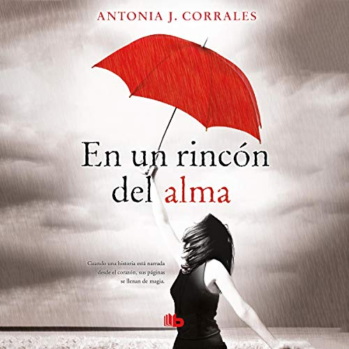 En un rincón del alma [In a Corner of the Soul]                   By:                                                                                                                                 Antonia J. Corrales                               Narrated by:                                                                                                                                 Juanita Devis                      Length: 3 hrs and 57 mins     Not rated yet     Overall 0.0