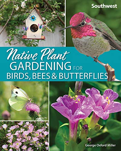 Native Plant Gardening for Birds, Bees & Butterflies: Southwest (Nature-Friendly...
