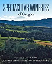 Spectacular Wineries of Oregon: A Captivating Tour of Established, Estate, and Boutique Wineries (Spectacular Wineries series)