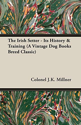 The Irish Setter: Its History & Training a Vintage Dog Books Breed Classic