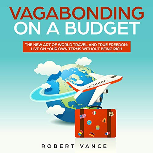Vagabonding on a Budget: The New Art of World Travel and True Freedom: Live on Your Own Terms Without Being Rich audiobook cover art