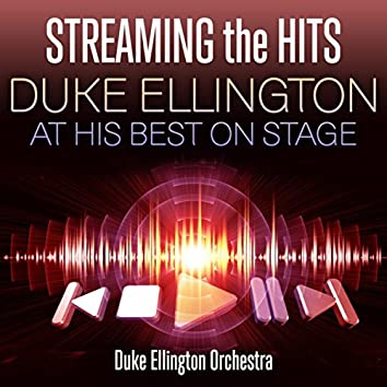 Streaming the Hits - Duke Ellington at His Best On Stage