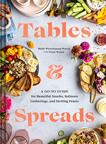 Compare Textbook Prices for Tables & Spreads: A Go-To Guide for Beautiful Snacks, Intimate Gatherings, and Inviting Feasts Illustrated Edition ISBN 9781797206493 by Westerhausen Worcel, Shelly,Worcel, Wyatt