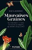 Mauvaises graines - La surprenante histoire des plantes qui piquent, qui brûlent et qui tuent! La surprenante histoire des plantes qui piquent, qui brûlent et qui tuent!