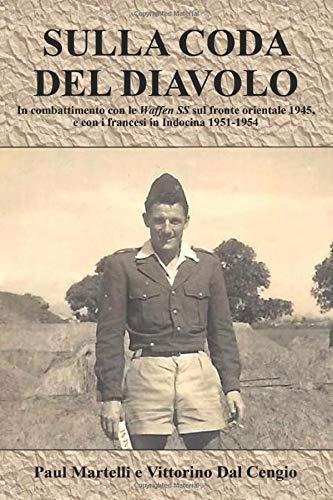 SULLA CODA DEL DIAVOLO: In combattimento con le Waffen SS sul fronte orientale 1945, e con i francesi in Indocina 1951-1954