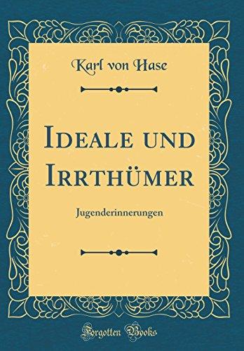 Ideale und Irrthümer: Jugenderinnerungen (Classic Reprint)