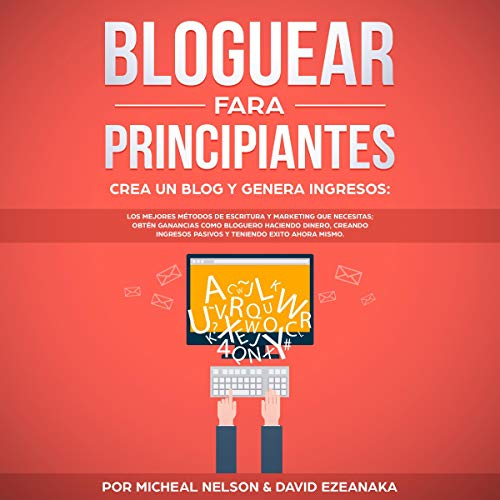 Bloguear Para Principiantes, Crea un Blog y Genera Ingresos [Blogging For Beginners, Create a Blog and Generate Income]  By  cover art