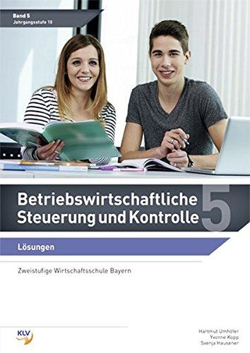 Betriebswirtschaftliche Steuerung und Kontrolle: Band 5 Lösungen (zweistufige Wirtschaftsschule Bayern) (Betriebswirtschaftliche Steuerung und Kontrolle: Wirtschaftsschule Bayern)