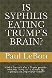 IS SYPHILIS EATING TRUMP'S BRAIN?: It did Al Capone's after a 20 year gestation. What was Trump Up To 20 years ago? 'Fightng STD's My Personal Vietnam'
