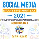 Social Media Marketing Mastery 2021: 5 Books in 1. How to Create a Big Brand. Become a Top...