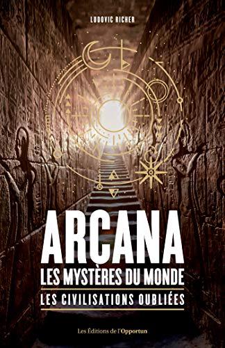 Arcana : les mystères du monde - Les civilisations oubliées (French Edition)