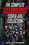 The Complete Super Nintendo Cover Art Collection: Unofficial USA/PAL Cover Compendium