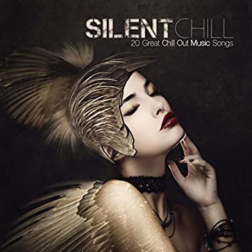 Silent Chill: 20 Great Chill Out Songs